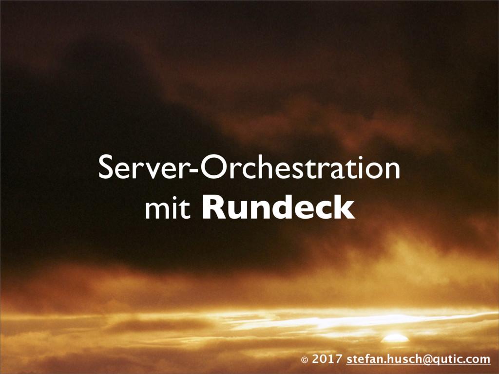 © 2017 stefan.husch@qutic.com Server-Orchestrat...