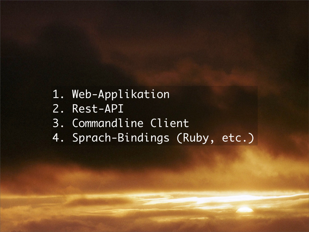 1. Web-Applikation 2. Rest-API 3. Commandline C...
