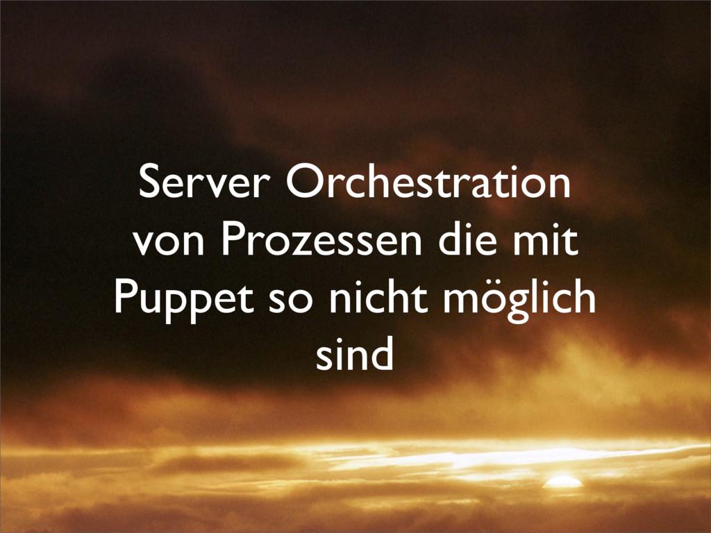 Server Orchestration von Prozessen die mit Pupp...