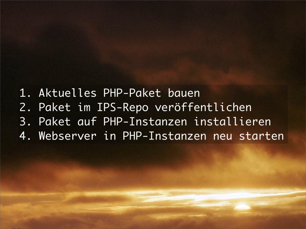 1. Aktuelles PHP-Paket bauen 2. Paket im IPS-Re...