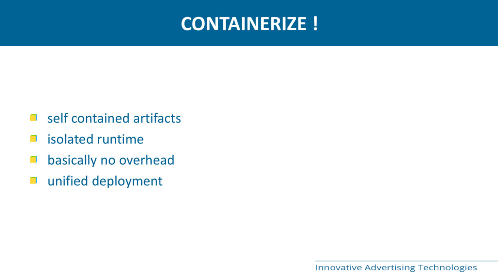 CONTAINERIZE ! self contained artifacts isolate...