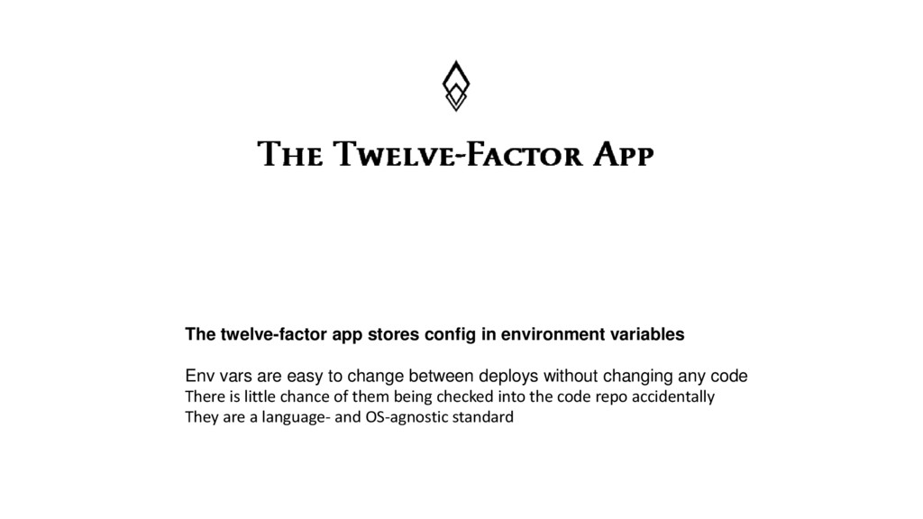 The twelve-factor app stores config in environm...