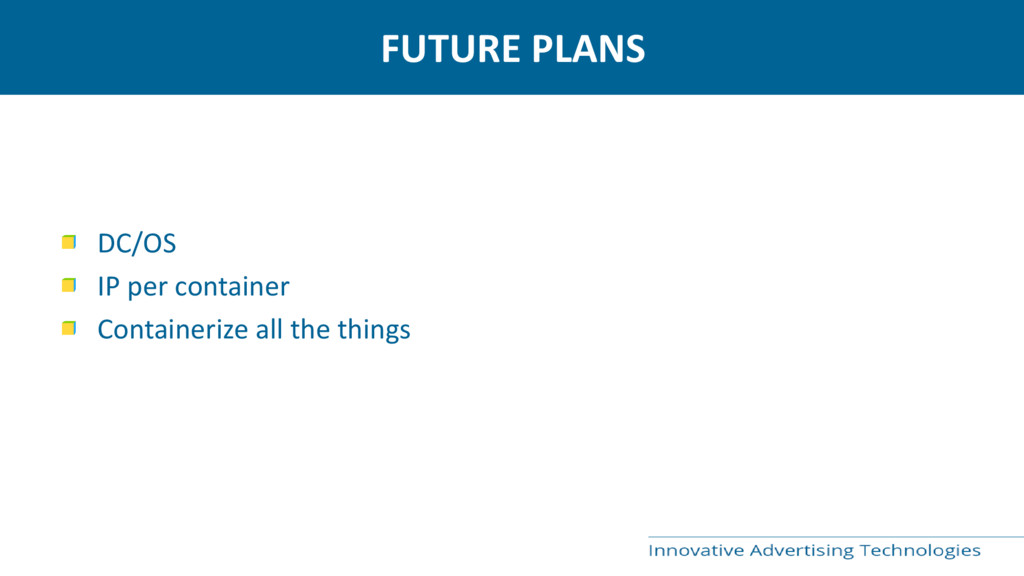 FUTURE PLANS DC/OS IP per container Containeriz...