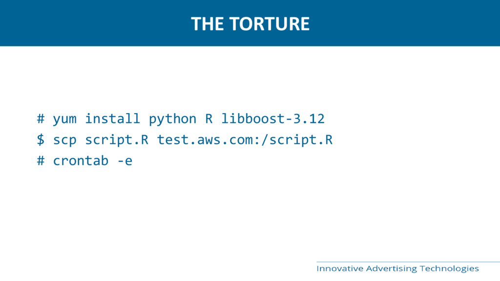 THE TORTURE # yum install python R libboost-3.1...