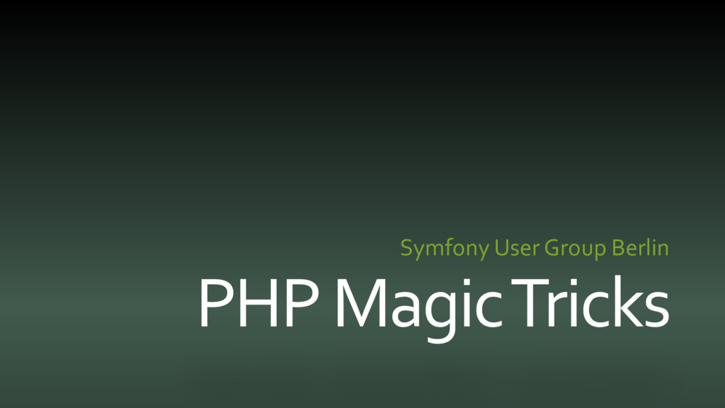PHP Magic Tricks Symfony User Group Berlin