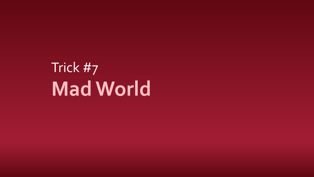 Trick #7 Mad World
