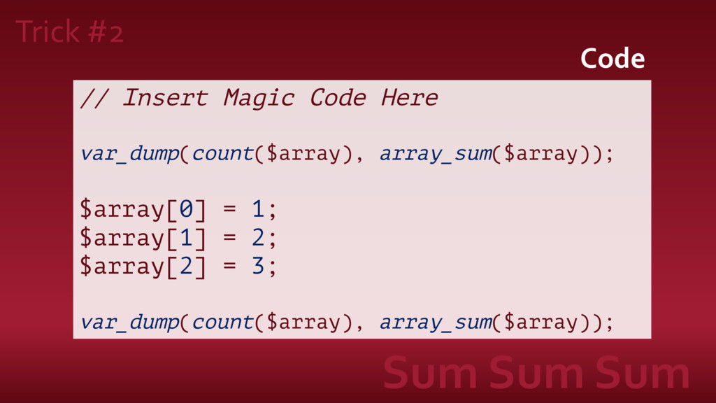 // Insert Magic Code Here var_dump(count($array...