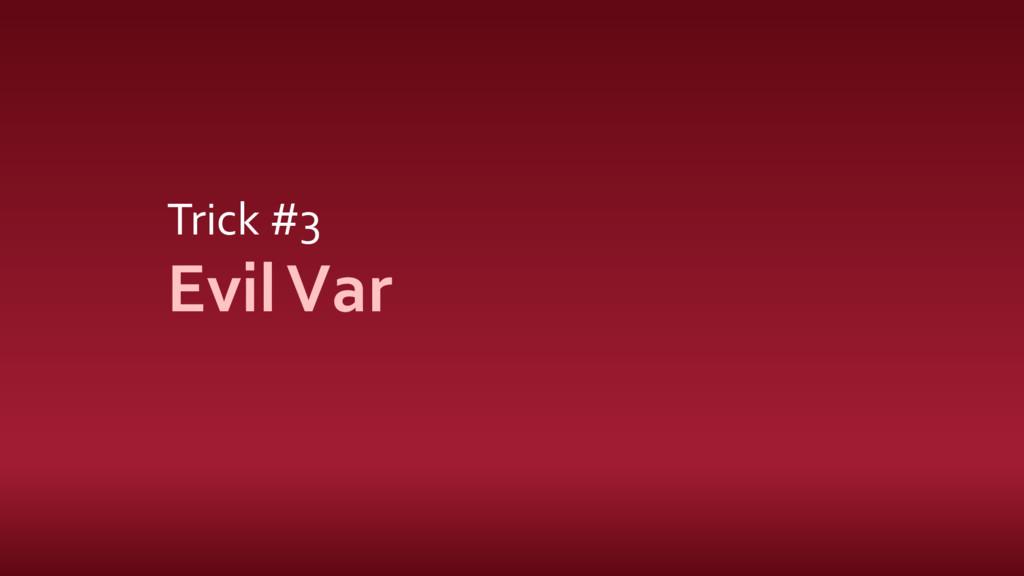 Trick #3 EvilVar