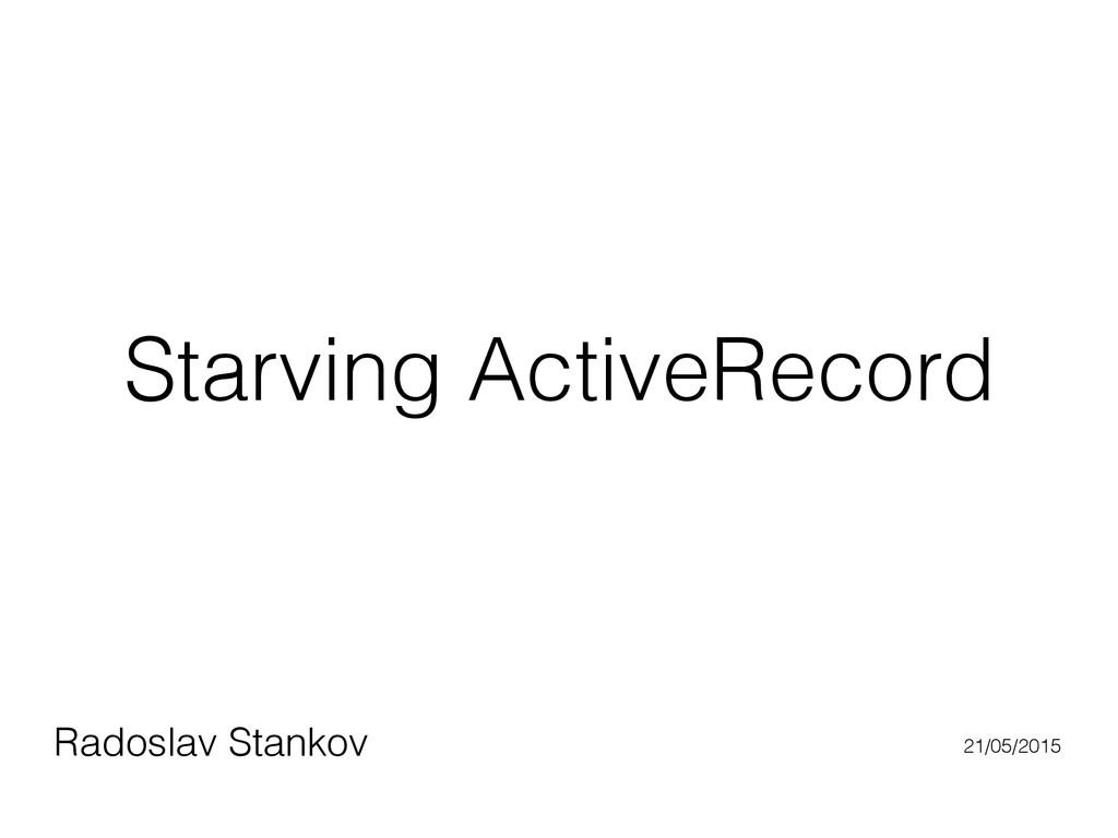 Starving ActiveRecord Radoslav Stankov 21/05/20...