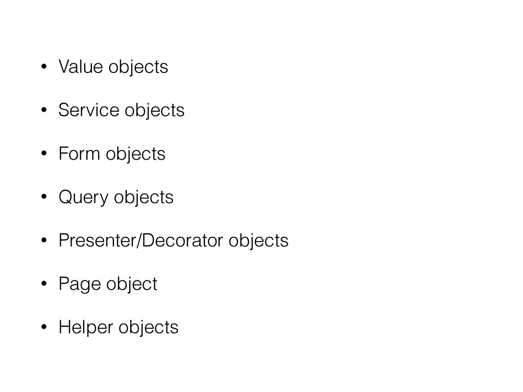 • Value objects • Service objects • Form object...