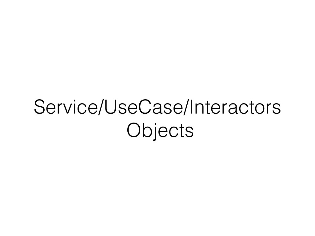 Service/UseCase/Interactors Objects