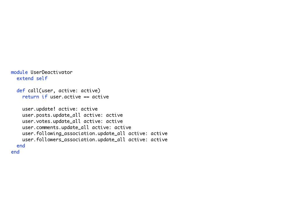 module UserDeactivator extend self def call(use...