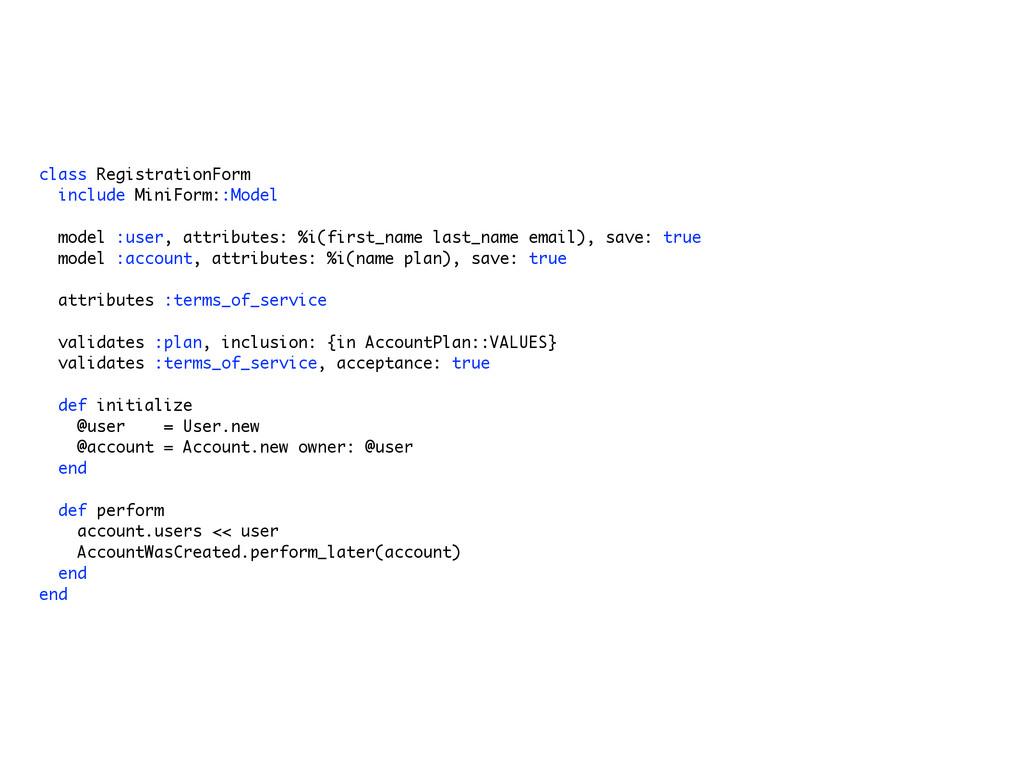 class RegistrationForm include MiniForm::Model ...