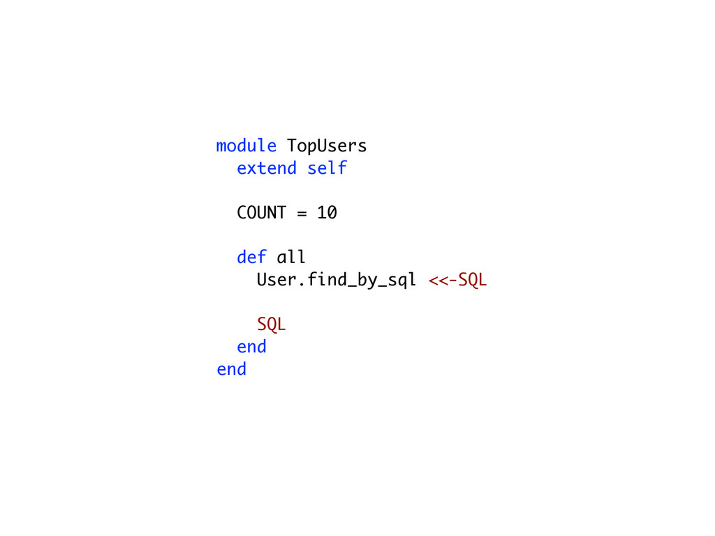 module TopUsers extend self COUNT = 10 def all ...