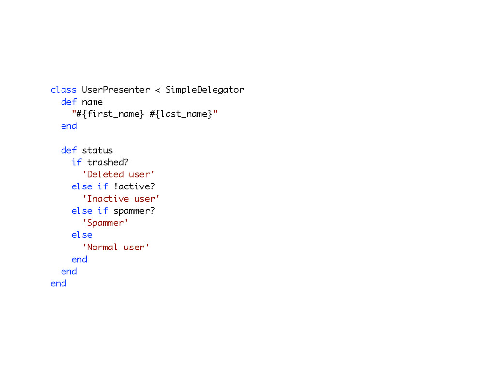 class UserPresenter < SimpleDelegator def name ...