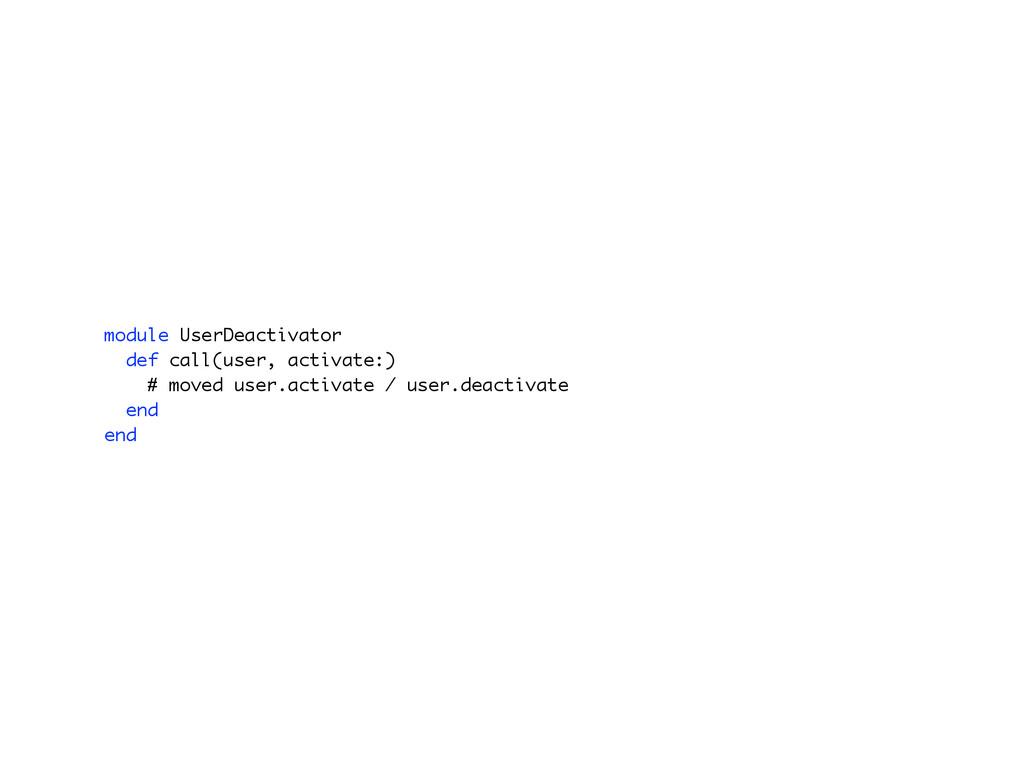 module UserDeactivator def call(user, activate:...