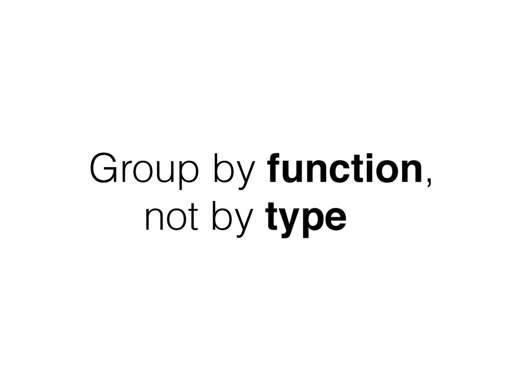 Group by function, not by type