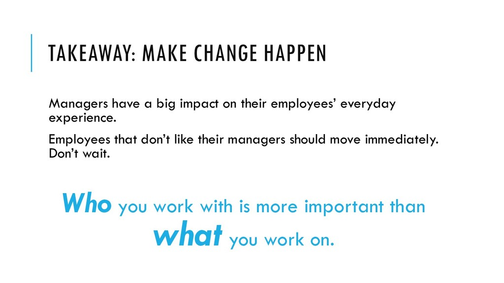 TAKEAWAY: MAKE CHANGE HAPPEN Managers have a bi...