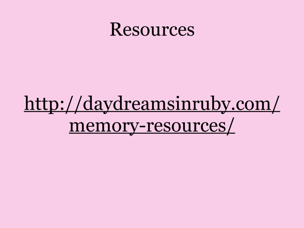 Resources http://daydreamsinruby.com/ memory-re...