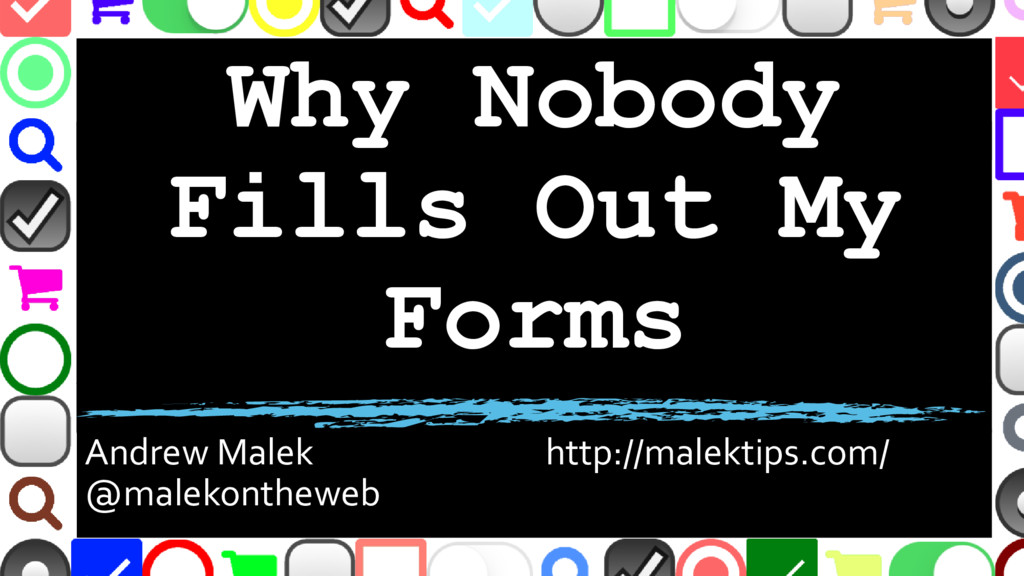 Why Nobody Fills Out My Forms Andrew Malek http...
