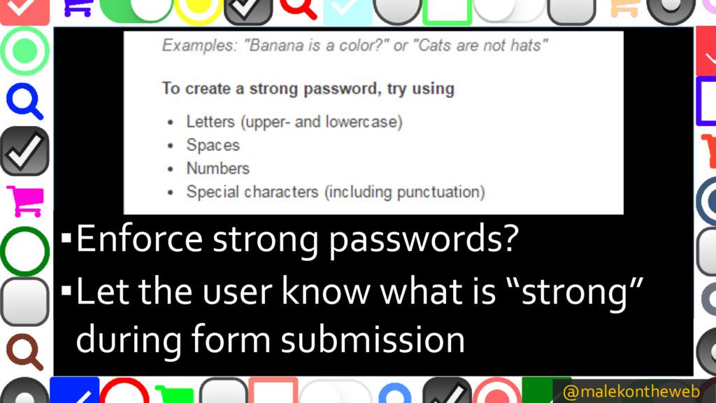 @malekontheweb ▪Enforce strong passwords? ▪Let ...