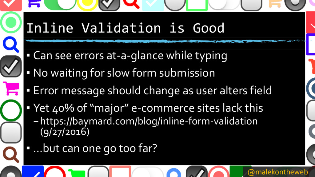 @malekontheweb Inline Validation is Good ▪ Can ...