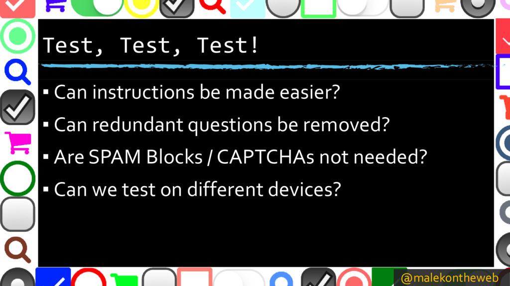 @malekontheweb Test, Test, Test! ▪ Can instruct...