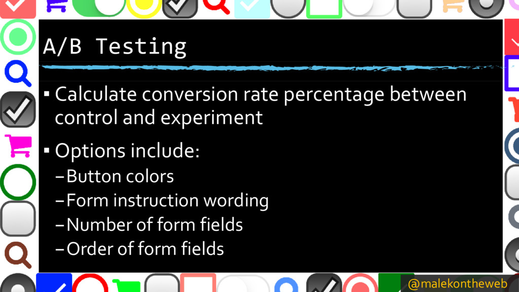 @malekontheweb A/B Testing ▪ Calculate conversi...