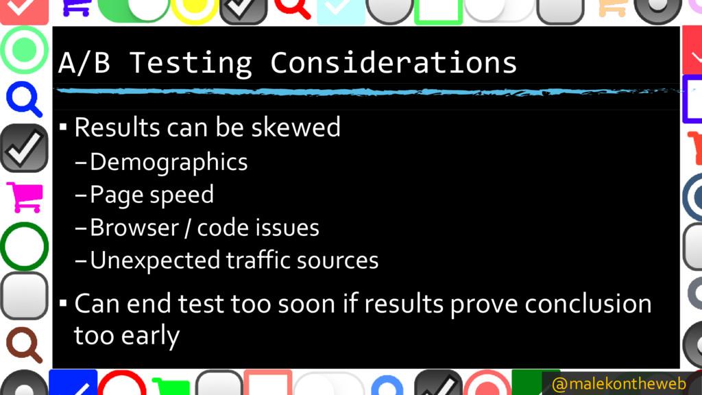 @malekontheweb A/B Testing Considerations ▪ Res...