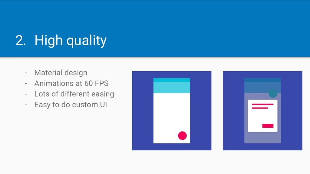 2. High quality - Material design - Animations ...