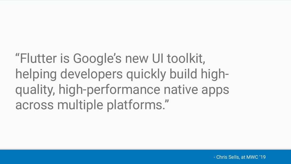 """- Chris Sells, at MWC '19 """"Flutter is Google's ..."""
