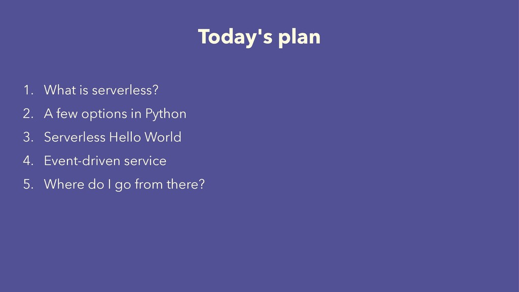 Today's plan 1. What is serverless? 2. A few op...