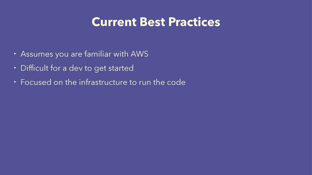 Current Best Practices ‣ Assumes you are famili...