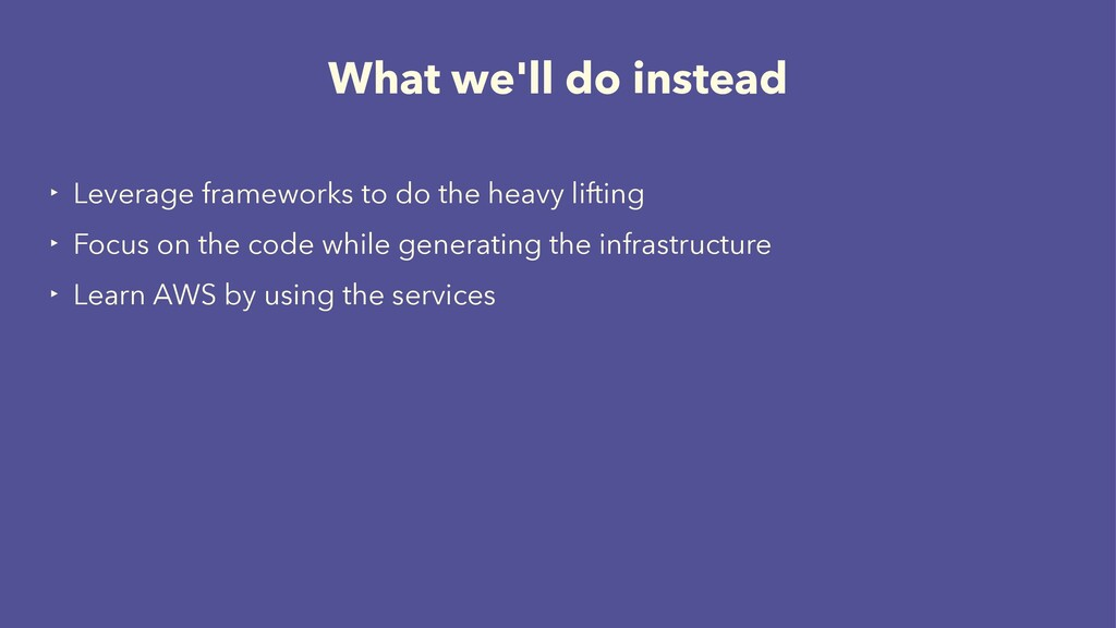 What we'll do instead ‣ Leverage frameworks to ...