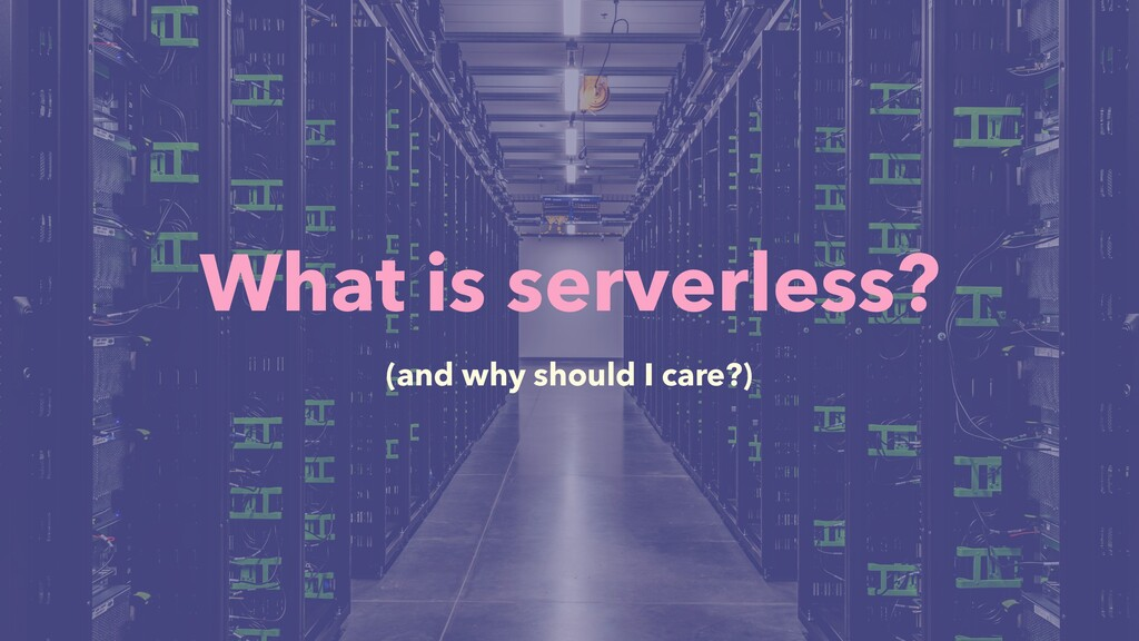 What is serverless? (and why should I care?)