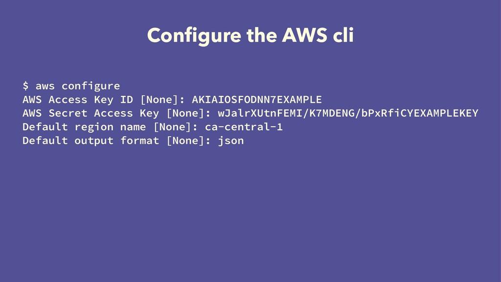 Configure the AWS cli $ aws configure AWS Access...