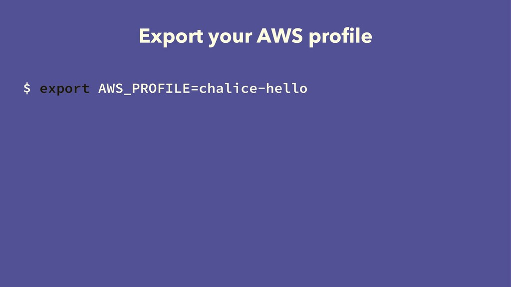 Export your AWS profile $ export AWS_PROFILE=cha...