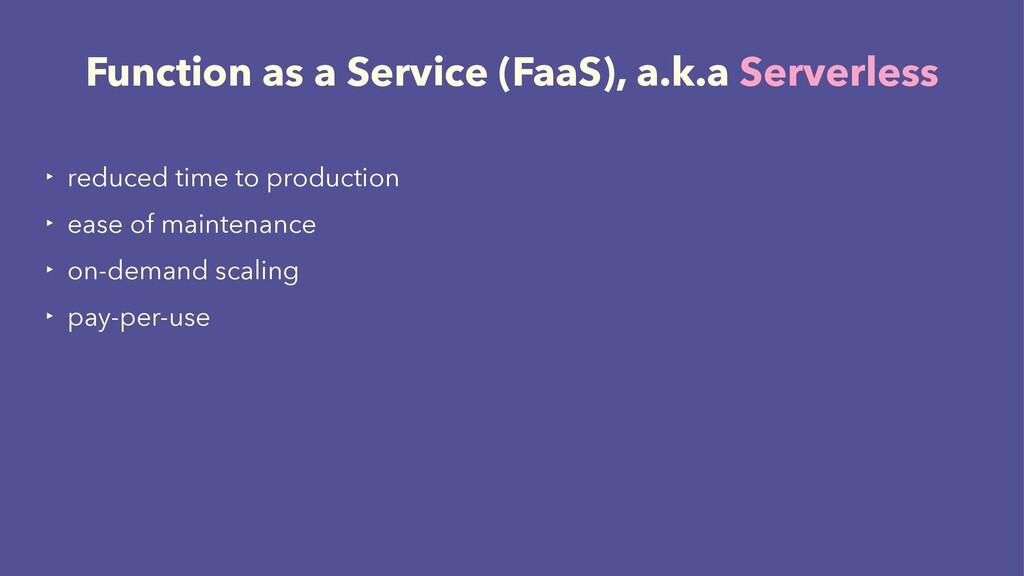 Function as a Service (FaaS), a.k.a Serverless ...