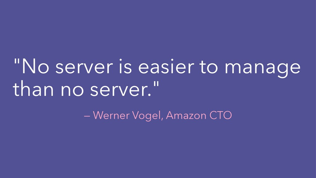 """""""No server is easier to manage than no server.""""..."""