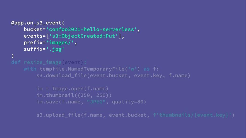 @app.on_s3_event( bucket='confoo2021-hello-serv...