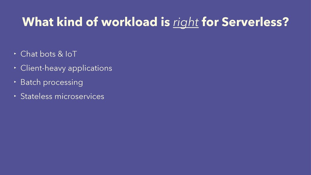 What kind of workload is right for Serverless? ...