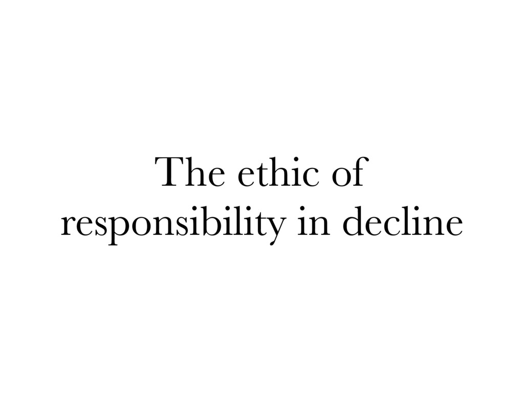 The ethic of responsibility in decline