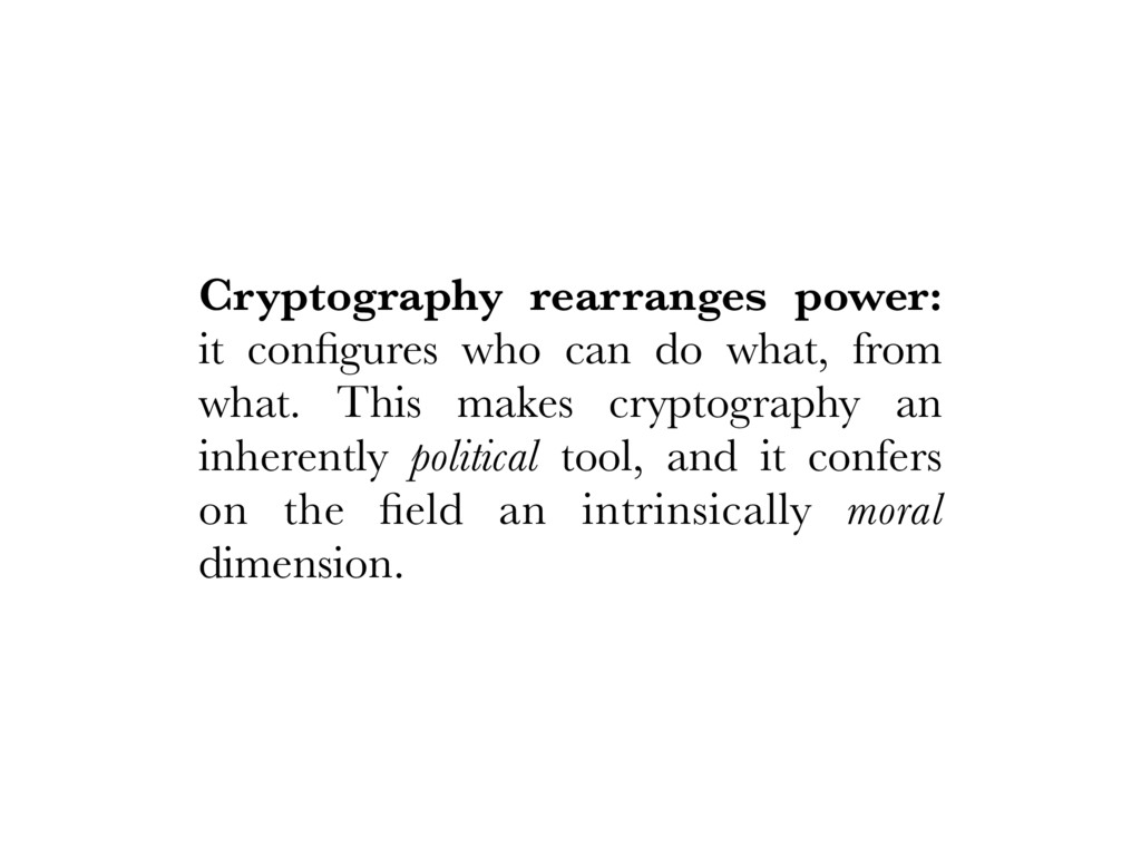 Cryptography rearranges power: it configures who...