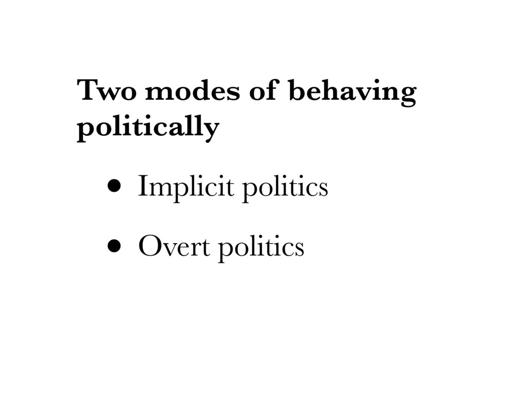 Two modes of behaving politically • Implicit po...