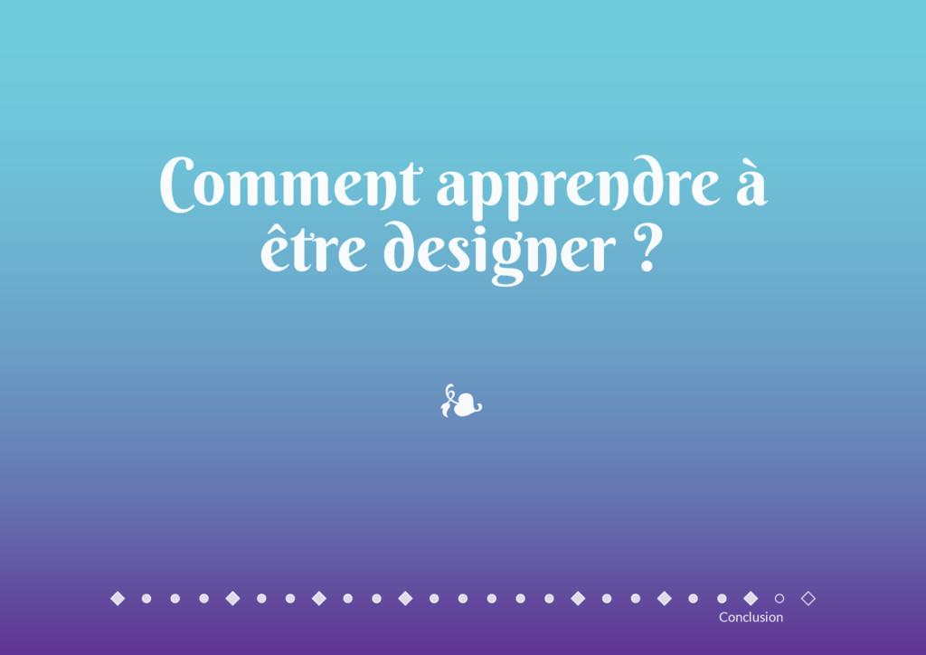 Comment apprendre à être designer ? ❧ Conclusion