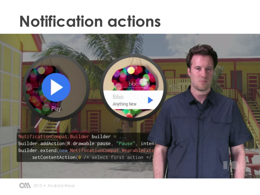 Notification actions Android Wear 2015 •