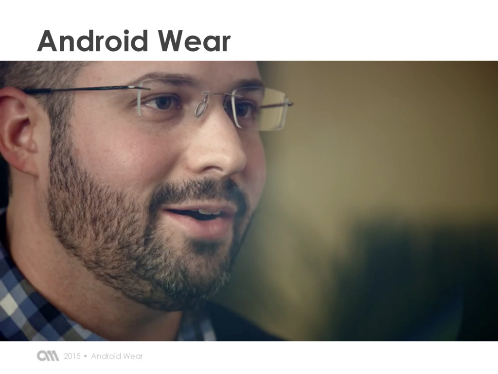 Android Wear Android Wear 2015 •