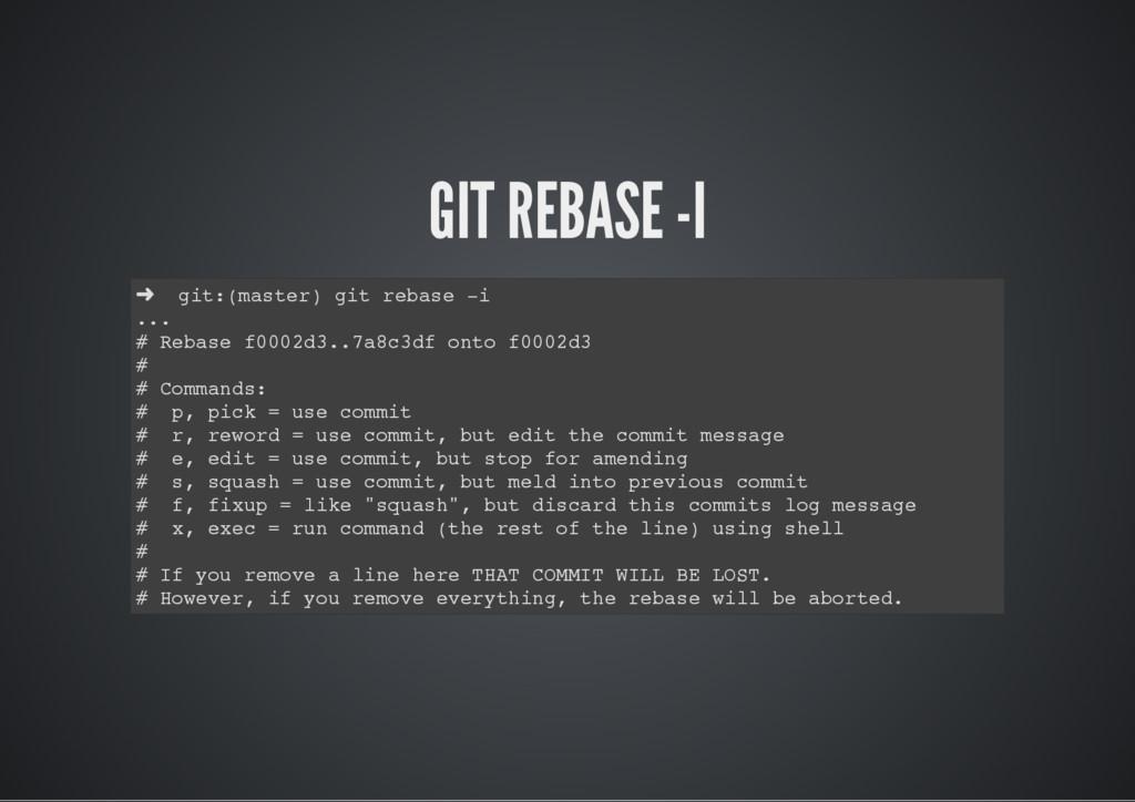 GIT REBASE -I ➜ git:(master) git rebase -i ... ...