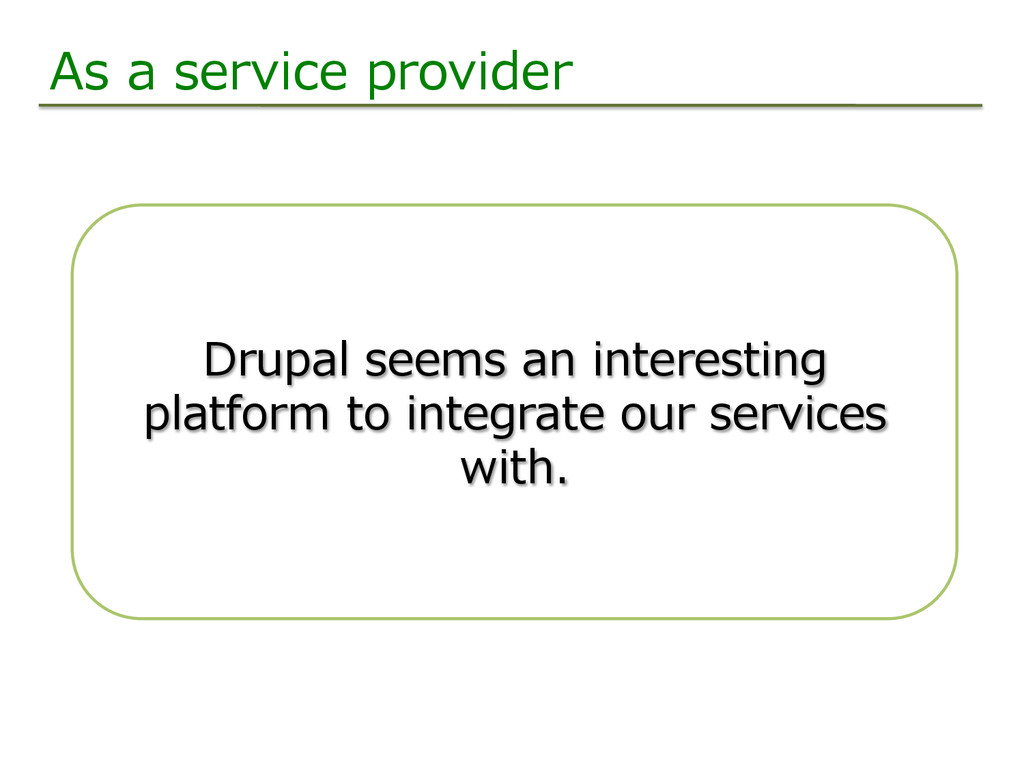 As a service provider Drupal seems an int...