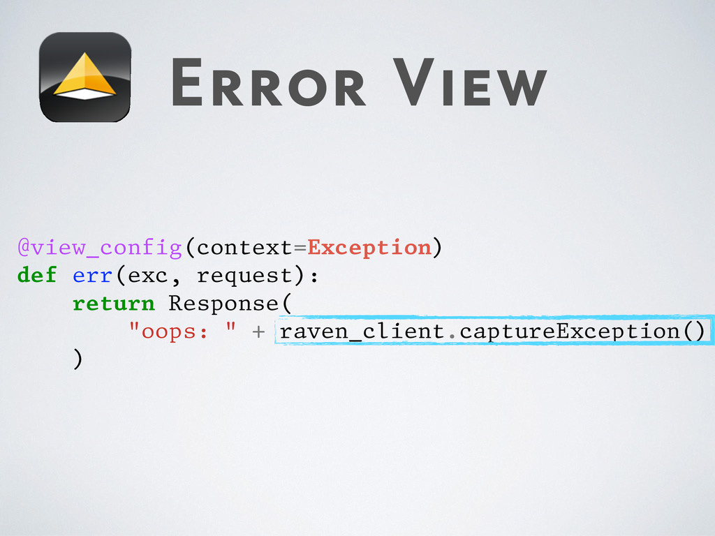 Error View @view_config(context=Exception) def ...
